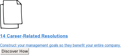 14 Career-Related Resolutions  Construct your management goals so they benefit your entire company. Discover How